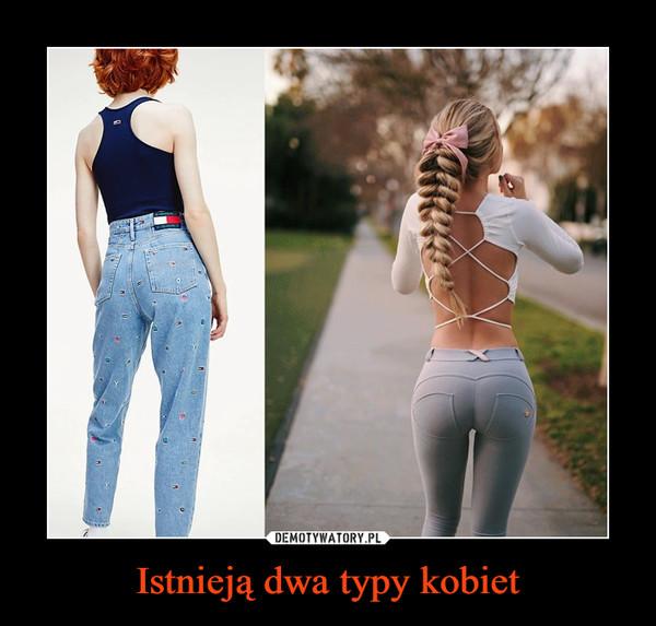 Istnieją dwa typy kobiet –