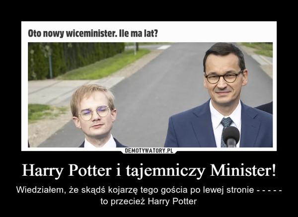 Harry Potter i tajemniczy Minister! – Wiedziałem, że skądś kojarzę tego gościa po lewej stronie - - - - - to przecież Harry Potter