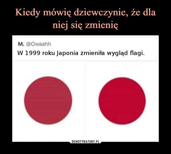 –  M. @OwaahhW 1999 roku Japonia zmieniła wygląd flagi.