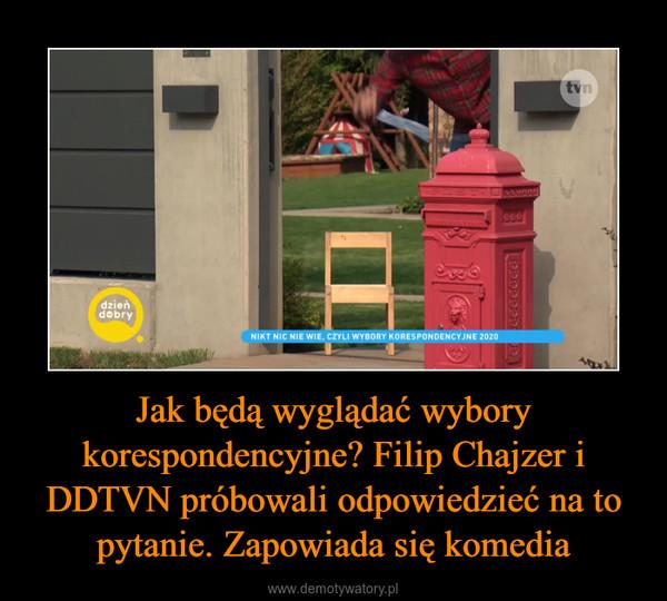 Jak będą wyglądać wybory korespondencyjne? Filip Chajzer i DDTVN próbowali odpowiedzieć na to pytanie. Zapowiada się komedia –