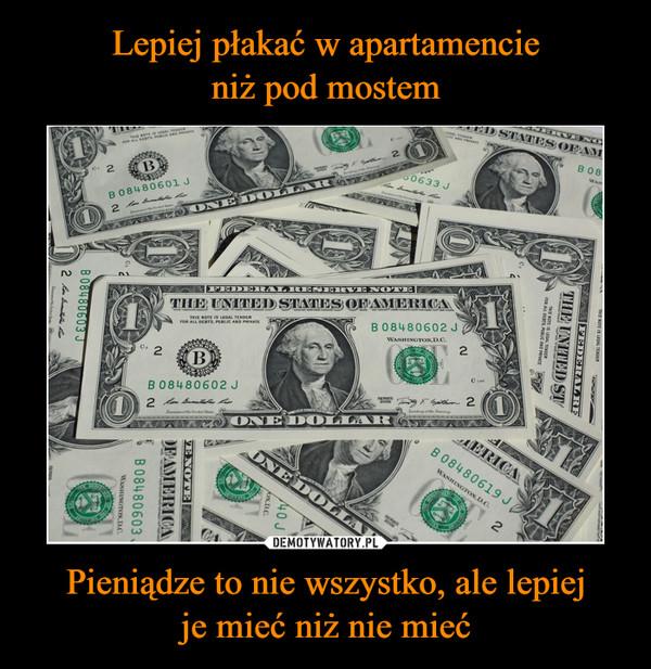 Pieniądze to nie wszystko, ale lepiejje mieć niż nie mieć –