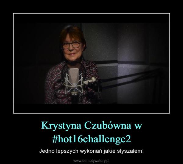 Krystyna Czubówna w #hot16challenge2 – Jedno lepszych wykonań jakie słyszałem!