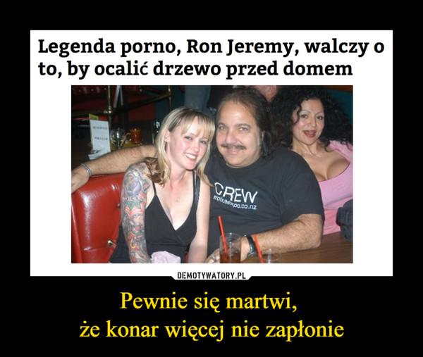 Pewnie się martwi, że konar więcej nie zapłonie –  Legenda porno, Ron Jeremy, walczy o to, by ocalić drzewo przed domem