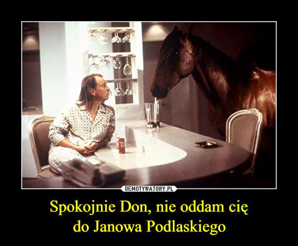 Spokojnie Don, nie oddam ciędo Janowa Podlaskiego –