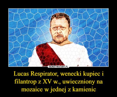 Lucas Respirator, wenecki kupiec i filantrop z XV w., uwieczniony na mozaice w jednej z kamienic