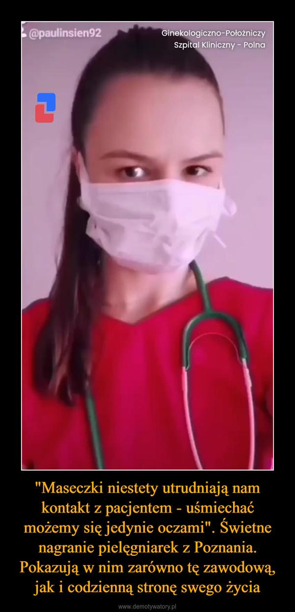 """""""Maseczki niestety utrudniają nam kontakt z pacjentem - uśmiechać możemy się jedynie oczami"""". Świetne nagranie pielęgniarek z Poznania. Pokazują w nim zarówno tę zawodową, jak i codzienną stronę swego życia –"""