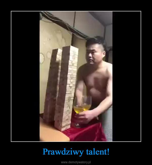 Prawdziwy talent! –