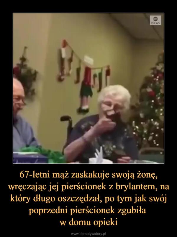 67-letni mąż zaskakuje swoją żonę, wręczając jej pierścionek z brylantem, na który długo oszczędzał, po tym jak swój poprzedni pierścionek zgubiła w domu opieki –