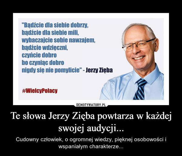 Te słowa Jerzy Zięba powtarza w każdej swojej audycji... – Cudowny człowiek, o ogromnej wiedzy, pięknej osobowości i wspaniałym charakterze...