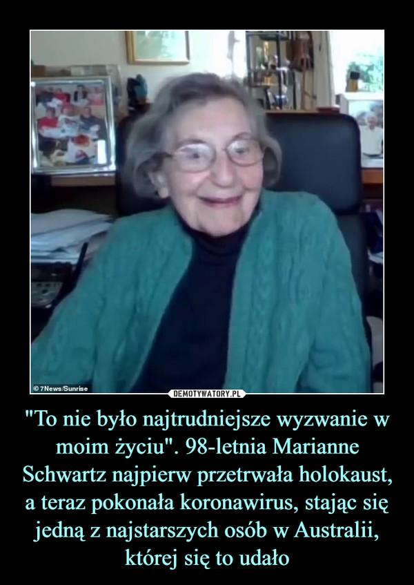 """""""To nie było najtrudniejsze wyzwanie w moim życiu"""". 98-letnia Marianne Schwartz najpierw przetrwała holokaust, a teraz pokonała koronawirus, stając się jedną z najstarszych osób w Australii, której się to udało –"""
