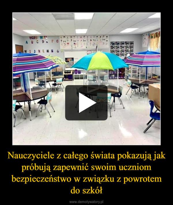 Nauczyciele z całego świata pokazują jak próbują zapewnić swoim uczniom bezpieczeństwo w związku z powrotem do szkół –