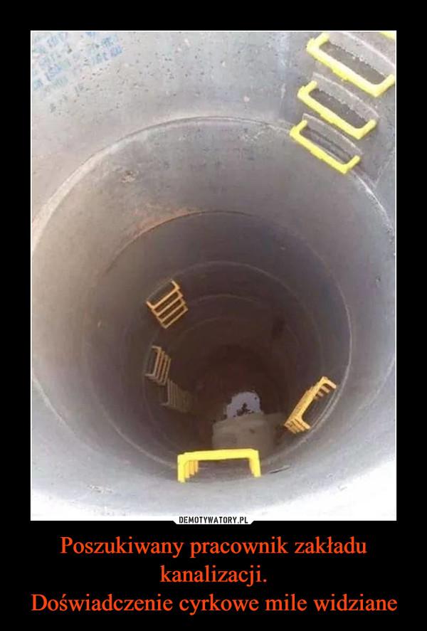 Poszukiwany pracownik zakładu kanalizacji.Doświadczenie cyrkowe mile widziane –