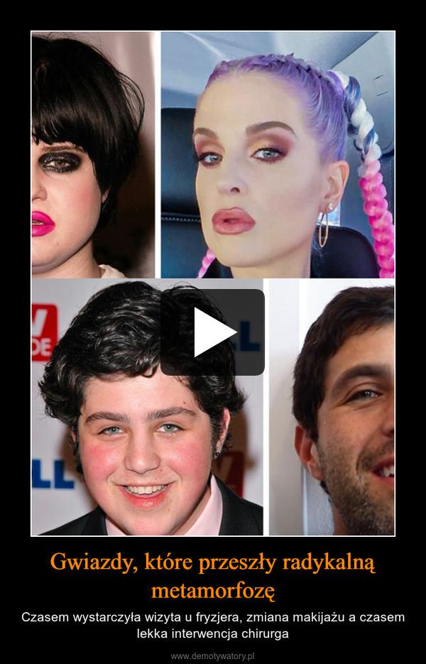 Gwiazdy, które przeszły radykalną metamorfozę – Czasem wystarczyła wizyta u fryzjera, zmiana makijażu a czasem lekka interwencja chirurga