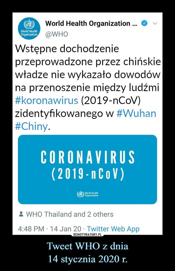 Tweet WHO z dnia14 stycznia 2020 r. –  World Health Organization Wstępne dochodzenie przeprowadzone przez chińskie władze nie wykazało dowodów na przenoszenie między ludźmi #koronawirus (2019-nCoV) zidentyfikowanego w #Wuhan #Chiny.