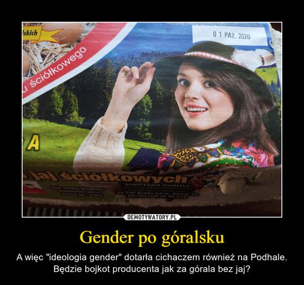 """Gender po góralsku – A więc """"ideologia gender"""" dotarła cichaczem również na Podhale. Będzie bojkot producenta jak za górala bez jaj?"""