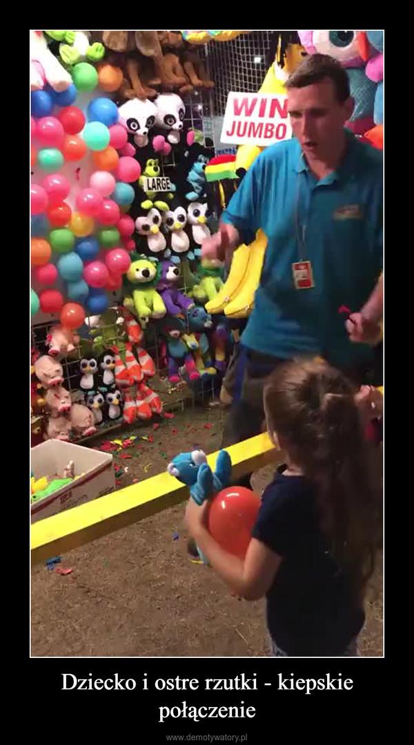 Dziecko i ostre rzutki - kiepskie połączenie –