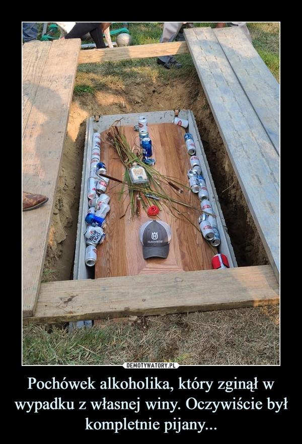 Pochówek alkoholika, który zginął w wypadku z własnej winy. Oczywiście był kompletnie pijany... –