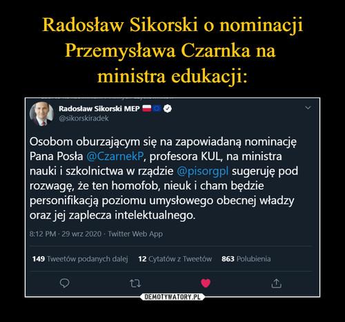 Radosław Sikorski o nominacji Przemysława Czarnka na  ministra edukacji: