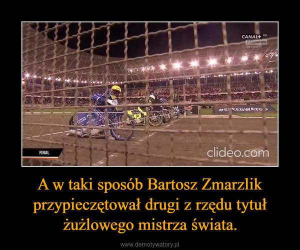 A w taki sposób Bartosz Zmarzlik przypieczętował drugi z rzędu tytuł żużlowego mistrza świata. –