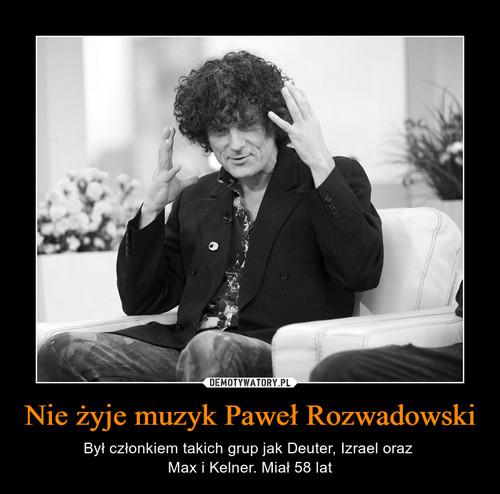 Nie żyje muzyk Paweł Rozwadowski