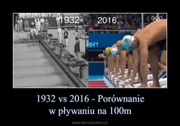 1932 vs 2016 - Porównaniew pływaniu na 100m –