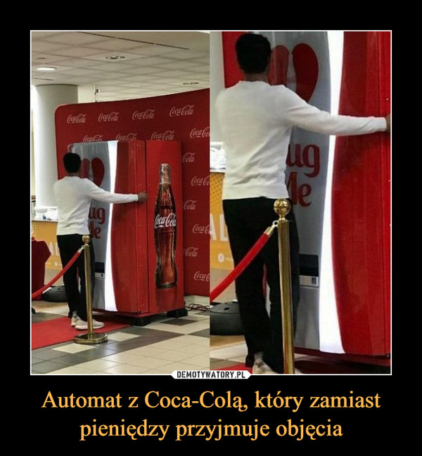 Automat z Coca-Colą, który zamiast pieniędzy przyjmuje objęcia –