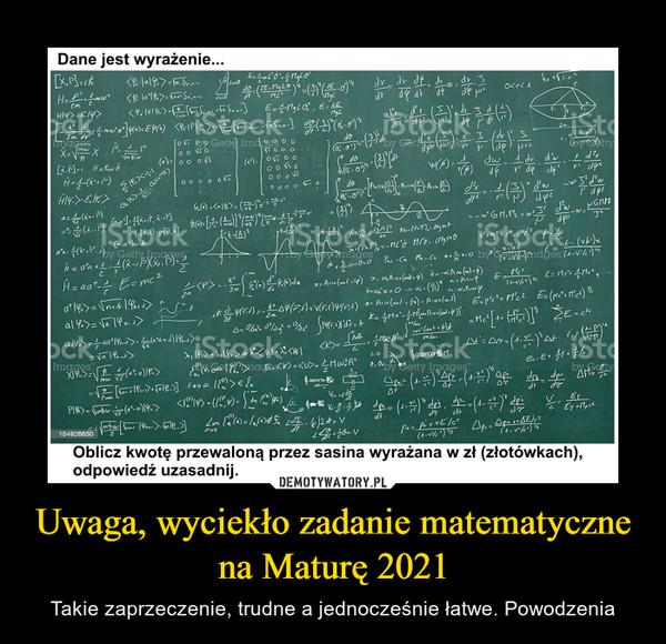 Uwaga, wyciekło zadanie matematyczne na Maturę 2021 – Takie zaprzeczenie, trudne a jednocześnie łatwe. Powodzenia