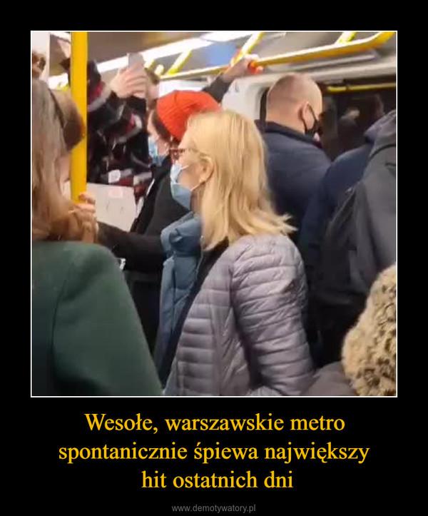 Wesołe, warszawskie metro spontanicznie śpiewa największy hit ostatnich dni –