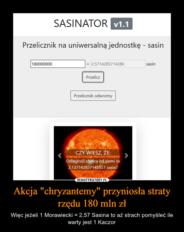 """Akcja """"chryzantemy"""" przyniosła straty rzędu 180 mln zł – Więc jeżeli 1 Morawiecki = 2,57 Sasina to aż strach pomyśleć ile warty jest 1 Kaczor"""