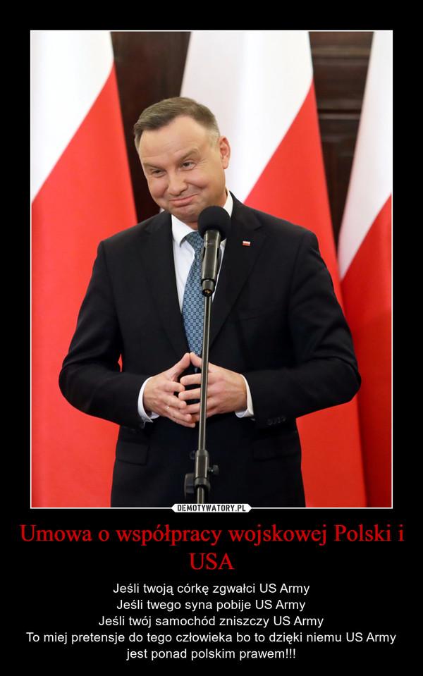 Umowa o współpracy wojskowej Polski i USA – Jeśli twoją córkę zgwałci US ArmyJeśli twego syna pobije US ArmyJeśli twój samochód zniszczy US ArmyTo miej pretensje do tego człowieka bo to dzięki niemu US Army jest ponad polskim prawem!!!