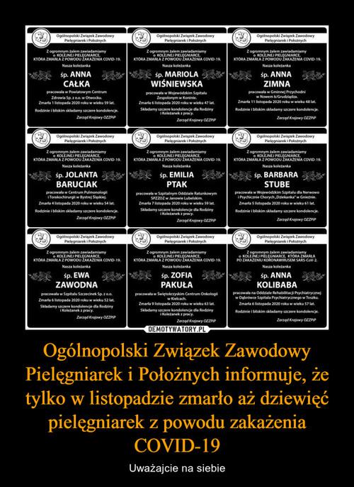 Ogólnopolski Związek Zawodowy Pielęgniarek i Położnych informuje, że tylko w listopadzie zmarło aż dziewięć pielęgniarek z powodu zakażenia COVID-19