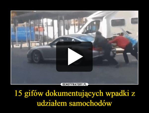 15 gifów dokumentujących wpadki z udziałem samochodów –