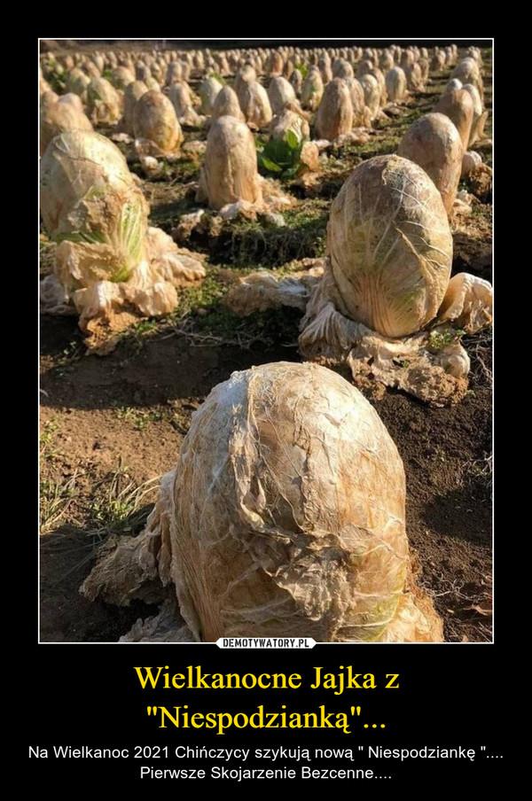 """Wielkanocne Jajka z """"Niespodzianką""""... – Na Wielkanoc 2021 Chińczycy szykują nową """" Niespodziankę """".... Pierwsze Skojarzenie Bezcenne...."""