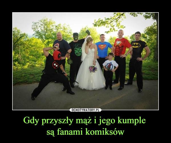 Gdy przyszły mąż i jego kumple są fanami komiksów –