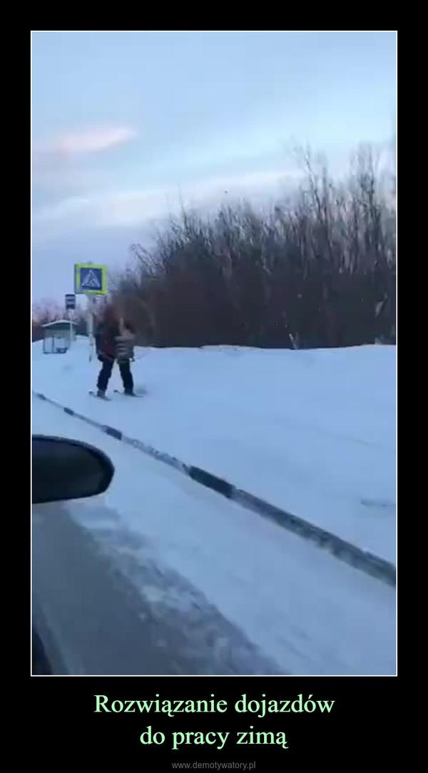 Rozwiązanie dojazdówdo pracy zimą –