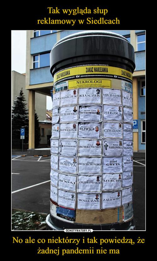 Tak wygląda słup  reklamowy w Siedlcach No ale co niektórzy i tak powiedzą, że żadnej pandemii nie ma