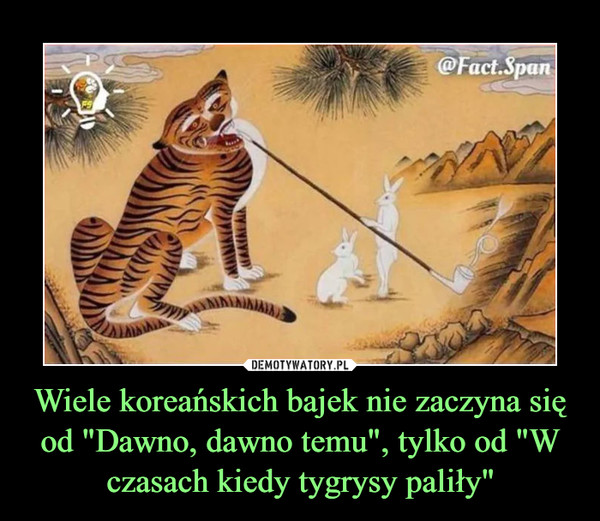 """Wiele koreańskich bajek nie zaczyna się od """"Dawno, dawno temu"""", tylko od """"W czasach kiedy tygrysy paliły"""" –"""