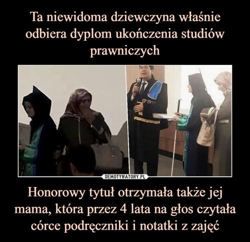 Ta niewidoma dziewczyna właśnie odbiera dyplom ukończenia studiów prawniczych Honorowy tytuł otrzymała także jej mama, która przez 4 lata na głos czytała córce podręczniki i notatki z zajęć
