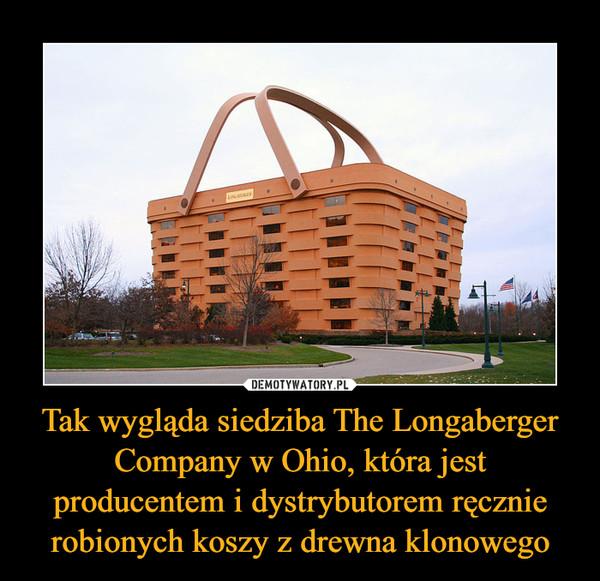 Tak wygląda siedziba The Longaberger Company w Ohio, która jest producentem i dystrybutorem ręcznie robionych koszy z drewna klonowego –