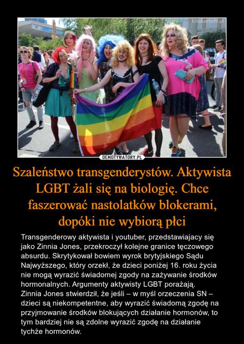 Szaleństwo transgenderystów. Aktywista LGBT żali się na biologię. Chce faszerować nastolatków blokerami, dopóki nie wybiorą płci