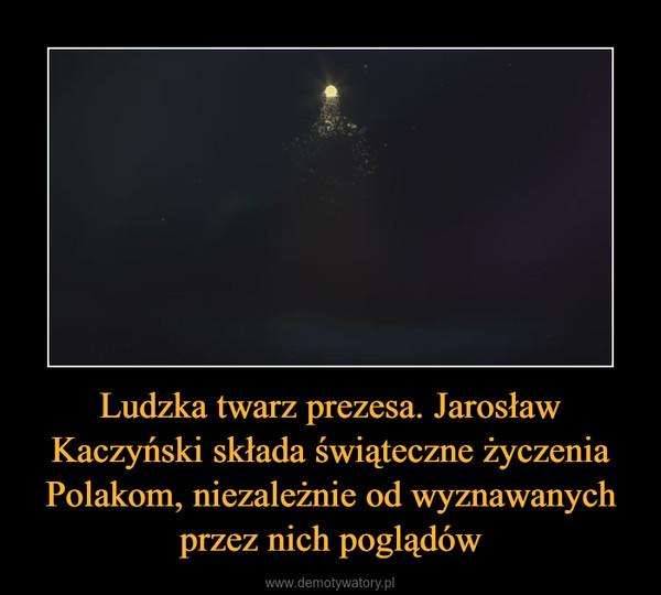 Ludzka twarz prezesa. Jarosław Kaczyński składa świąteczne życzenia Polakom, niezależnie od wyznawanych przez nich poglądów –
