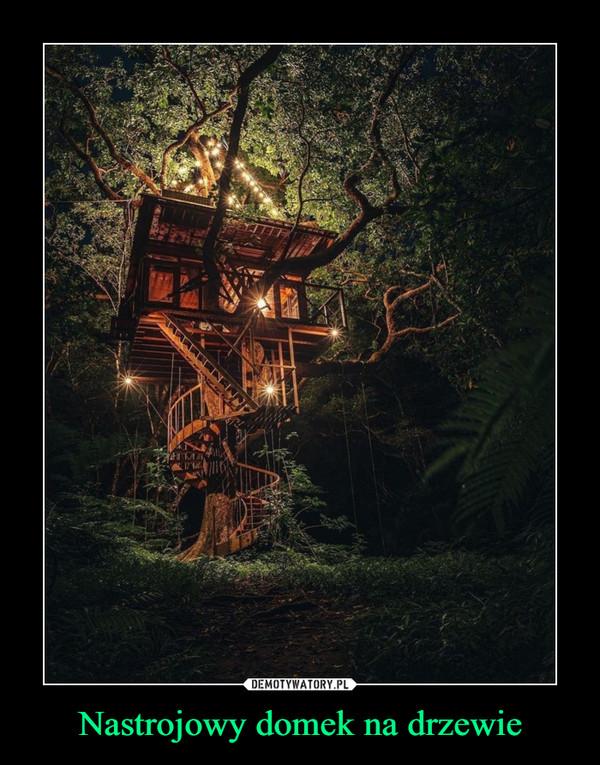 Nastrojowy domek na drzewie –