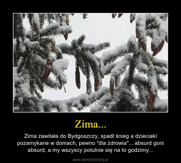 """Zima... – Zima zawitała do Bydgoszczy, spadł śnieg a dzieciaki pozamykane w domach, pewno """"dla zdrowia""""... absurd goni absurd, a my wszyscy potulnie się na to godzimy..."""