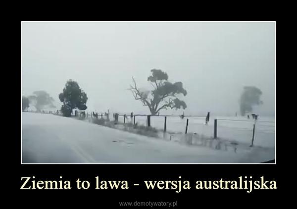 Ziemia to lawa - wersja australijska –