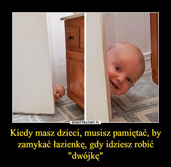 """Kiedy masz dzieci, musisz pamiętać, by zamykać łazienkę, gdy idziesz robić """"dwójkę"""" –"""