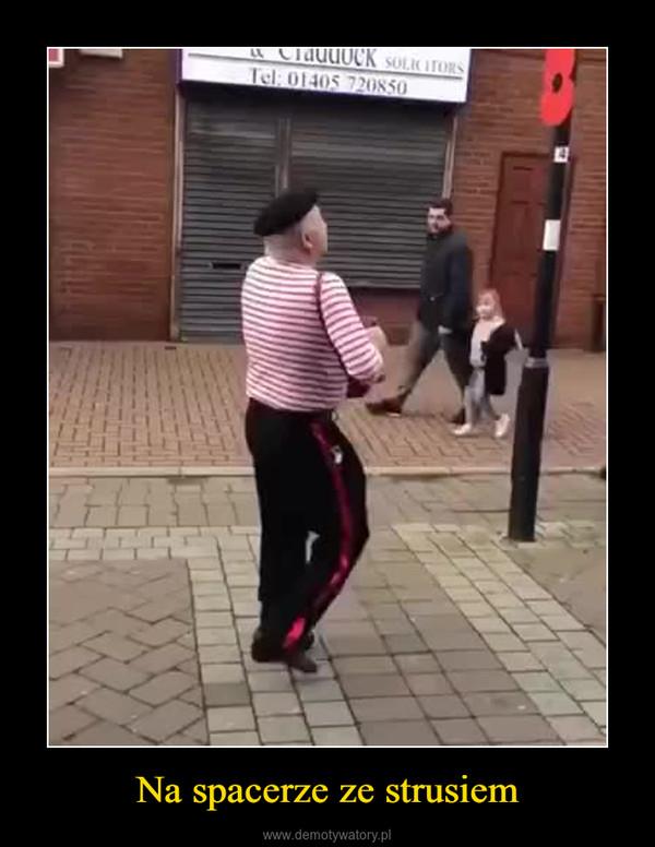 Na spacerze ze strusiem –