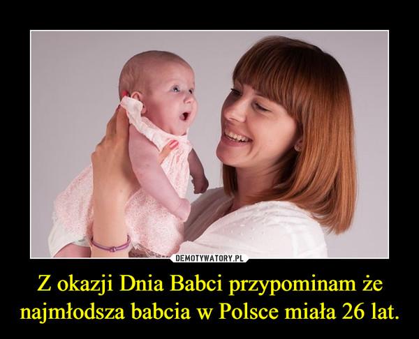 Z okazji Dnia Babci przypominam że najmłodsza babcia w Polsce miała 26 lat. –