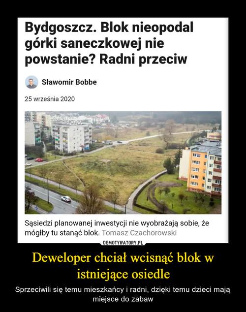 Deweloper chciał wcisnąć blok w istniejące osiedle