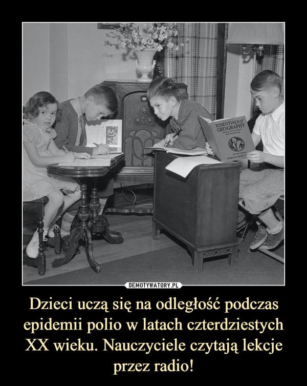 Dzieci uczą się na odległość podczas epidemii polio w latach czterdziestych XX wieku. Nauczyciele czytają lekcje przez radio! –