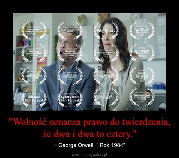 """""""Wolność oznacza prawo do twierdzenia, że dwa i dwa to cztery."""" – ~ George Orwell, """" Rok 1984"""""""
